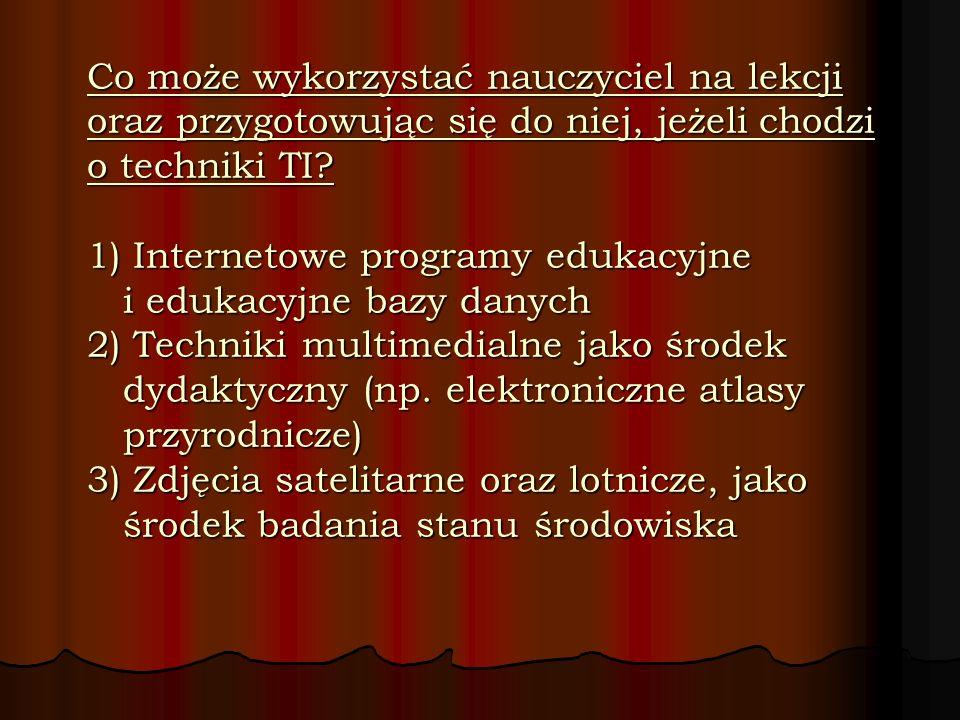 Co może wykorzystać nauczyciel na lekcji oraz przygotowując się do niej, jeżeli chodzi o techniki TI? 1) Internetowe programy edukacyjne i edukacyjne