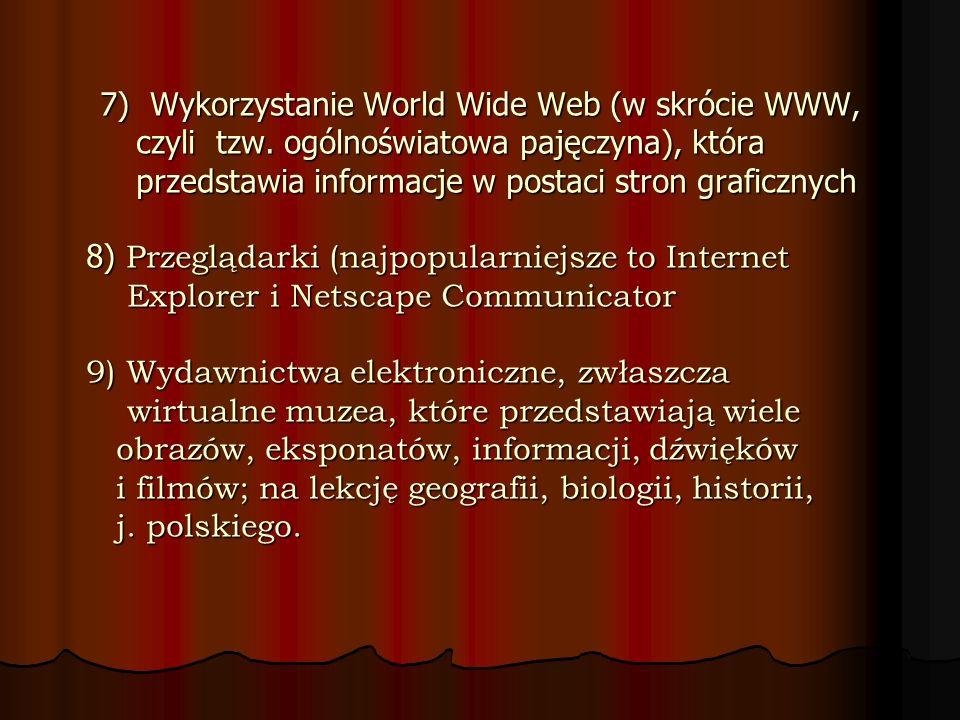 7) Wykorzystanie World Wide Web (w skrócie WWW, czyli tzw. ogólnoświatowa pajęczyna), która przedstawia informacje w postaci stron graficznych 8) Prze