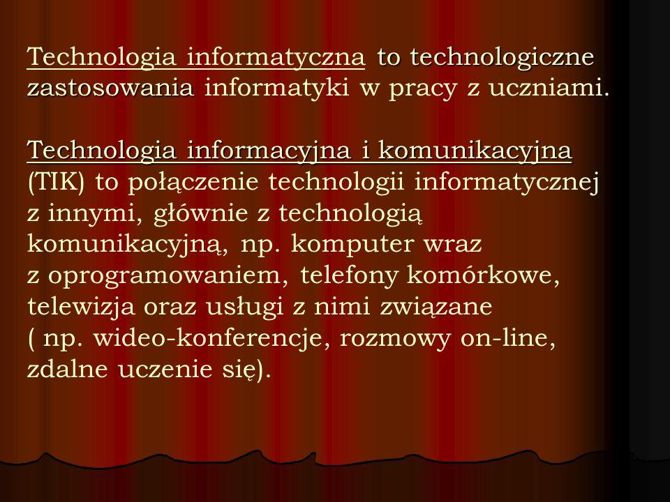 to technologiczne zastosowania. Technologia informacyjna i komunikacyjna Technologia informatyczna to technologiczne zastosowania informatyki w pracy