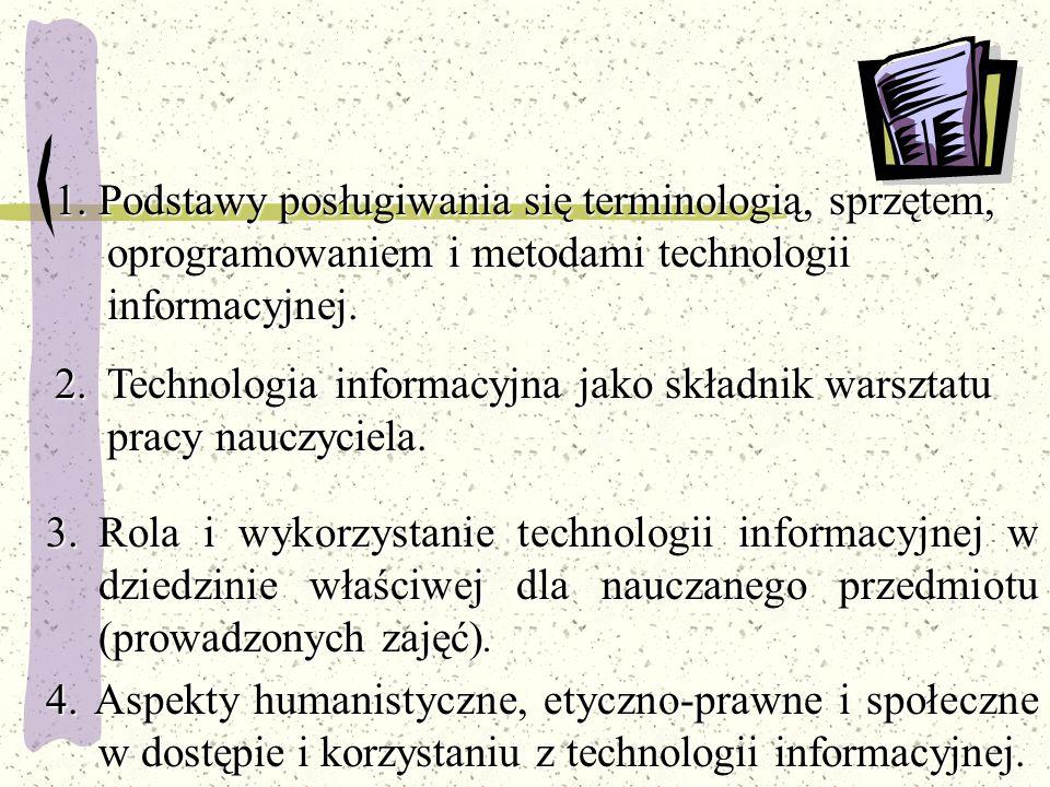 3.Rola i wykorzystanie technologii informacyjnej w dziedzinie właściwej dla nauczanego przedmiotu (prowadzonych zajęć). 4. Aspekty humanistyczne, etyc
