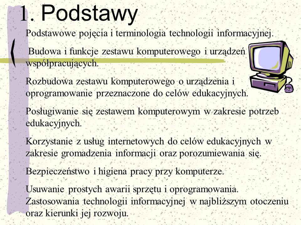 1. Podstawy Podstawowe pojęcia i terminologia technologii informacyjnej. Budowa i funkcje zestawu komputerowego i urządzeń współpracujących. Budowa i