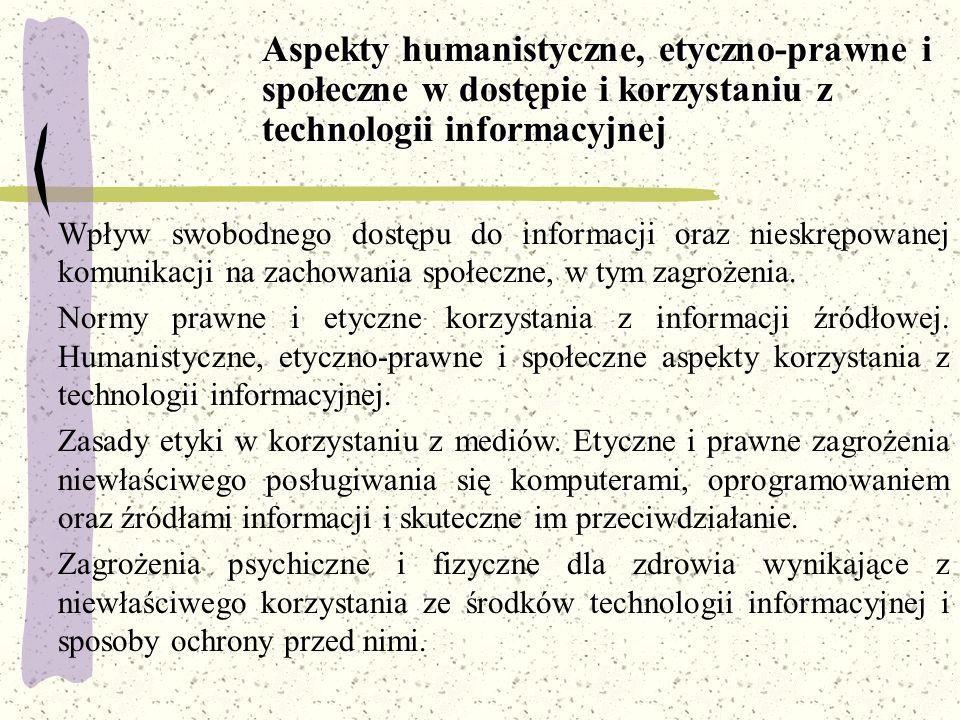 Aspekty humanistyczne, etyczno-prawne i społeczne w dostępie i korzystaniu z technologii informacyjnej Wpływ swobodnego dostępu do informacji oraz nie
