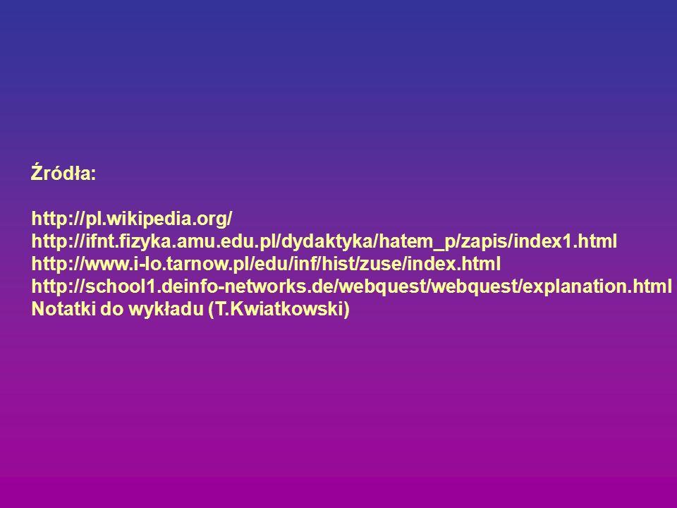 Źródła: http://pl.wikipedia.org/ http://ifnt.fizyka.amu.edu.pl/dydaktyka/hatem_p/zapis/index1.html http://www.i-lo.tarnow.pl/edu/inf/hist/zuse/index.h