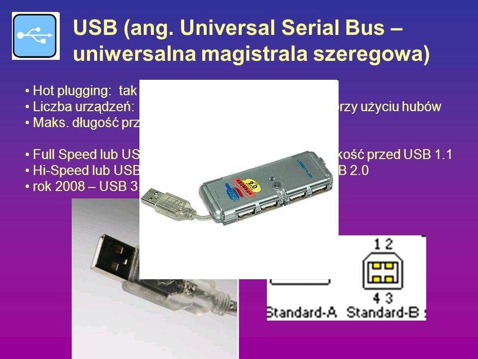 USB (ang. Universal Serial Bus – uniwersalna magistrala szeregowa) Hot plugging: tak Liczba urządzeń: do 127 na magistrali utworzonej przy użyciu hubó