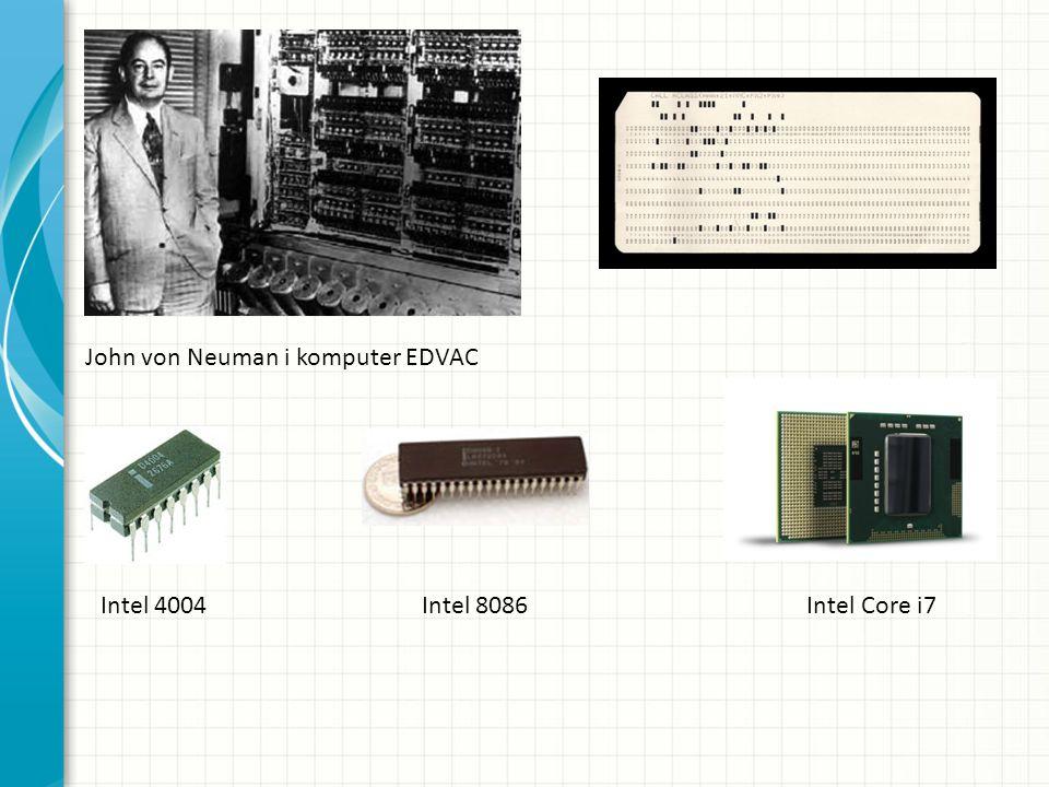 Intel 4004 John von Neuman i komputer EDVAC Intel 8086 Intel Core i7