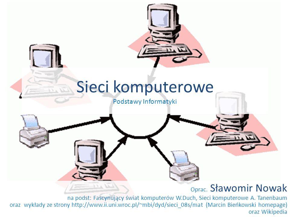 Sieci komputerowe Podstawy Informatyki Oprac. Sławomir Nowak na podst: Fascynujący świat komputerów W.Duch, Sieci komputerowe A. Tanenbaum oraz wykład