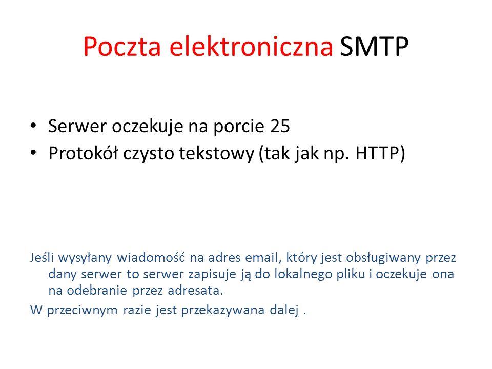 Poczta elektroniczna SMTP Serwer oczekuje na porcie 25 Protokół czysto tekstowy (tak jak np. HTTP) Jeśli wysyłany wiadomość na adres email, który jest