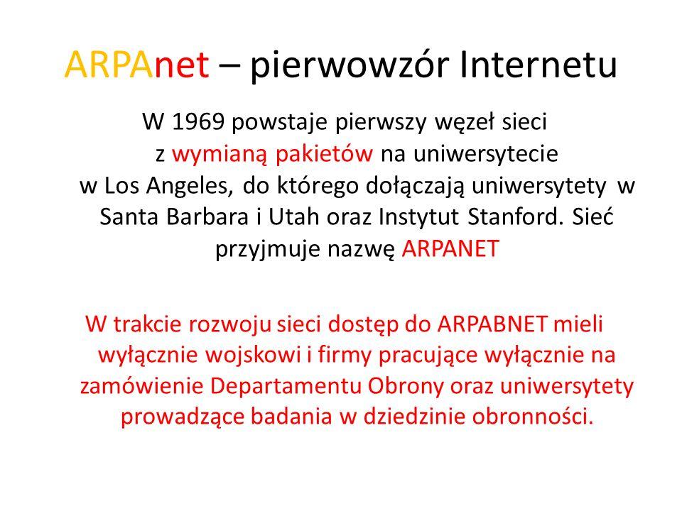 ARPAnet – pierwowzór Internetu W 1969 powstaje pierwszy węzeł sieci z wymianą pakietów na uniwersytecie w Los Angeles, do którego dołączają uniwersyte
