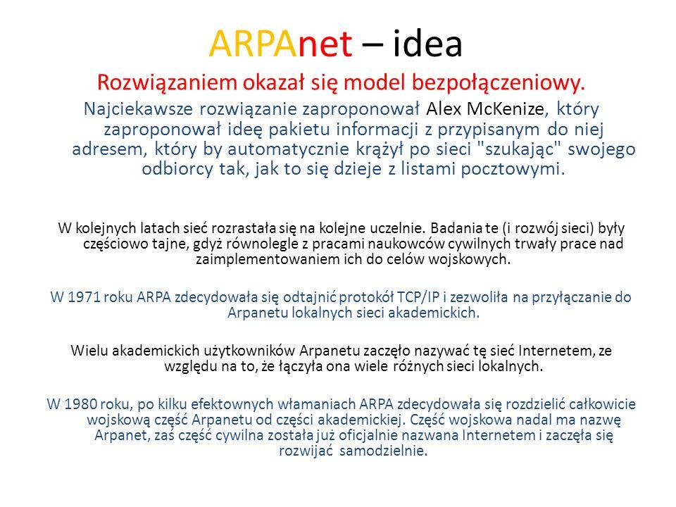 ARPAnet – idea Rozwiązaniem okazał się model bezpołączeniowy. Najciekawsze rozwiązanie zaproponował Alex McKenize, który zaproponował ideę pakietu inf