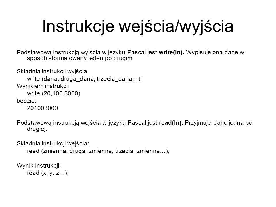 Instrukcje wejścia/wyjścia Podstawową instrukcją wyjścia w języku Pascal jest write(ln).
