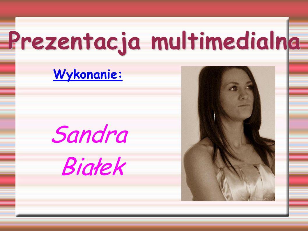 Prezentacja multimedialna Wykonanie: Sandra Białek