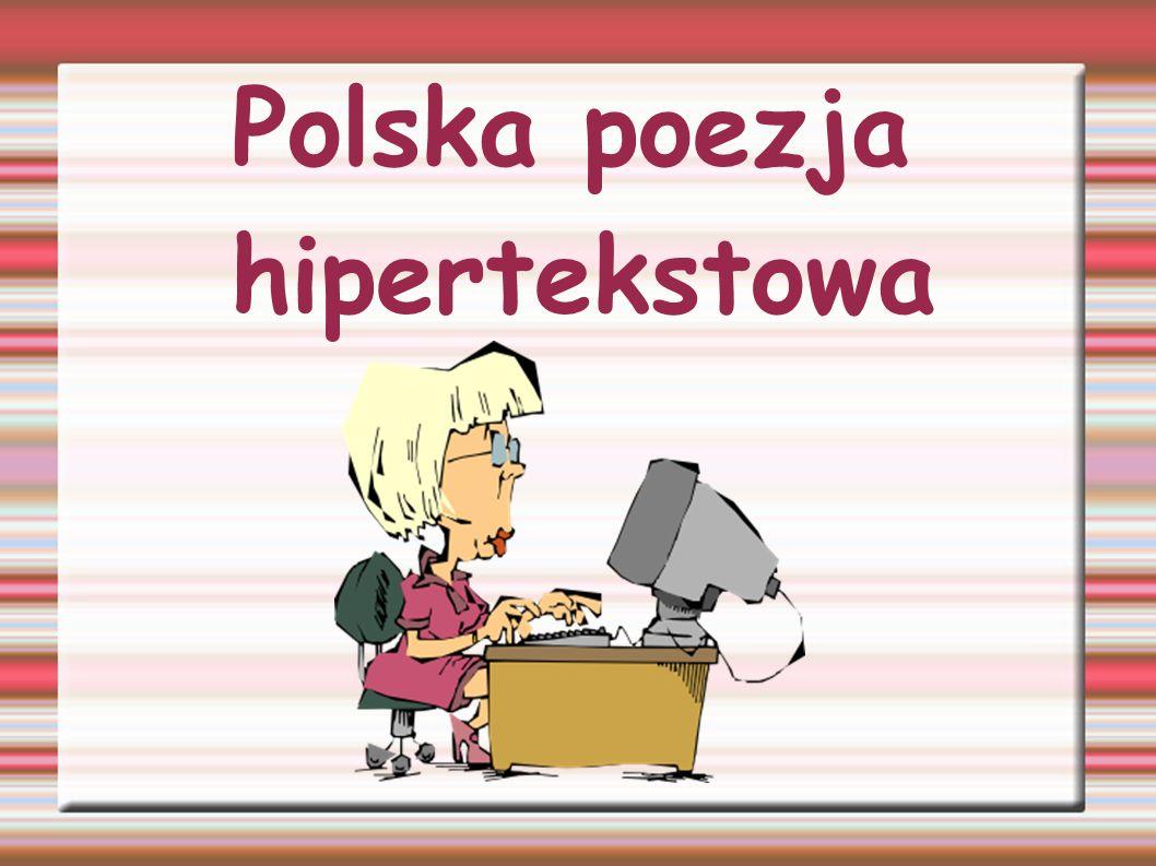 Jednym z wielu przykładów poezji hipertekstowej jest poezja Romana Bromboszcza zamieszczona na jego stronie: http:/bromboxy.proarte.net.plhttp:/bromboxy.proarte.net.pl