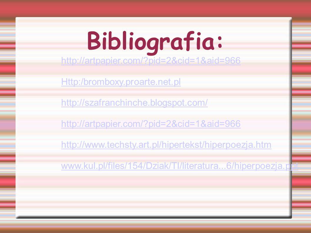 Bibliografia: http://artpapier.com/?pid=2&cid=1&aid=966 Http:/bromboxy.proarte.net.pl http://szafranchinche.blogspot.com/ http://artpapier.com/?pid=2&