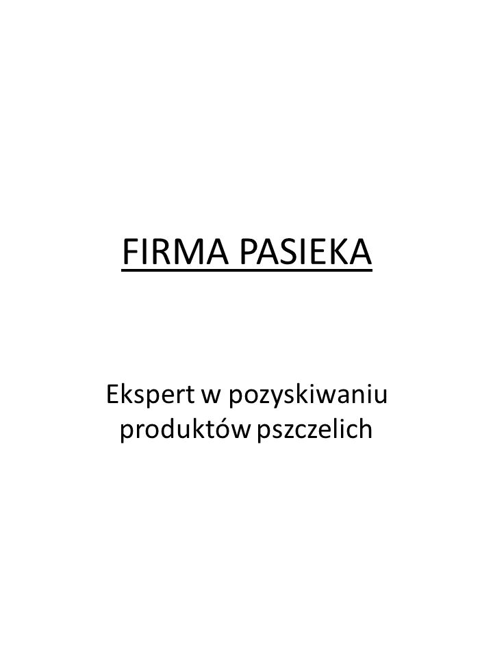 FIRMA PASIEKA Ekspert w pozyskiwaniu produktów pszczelich