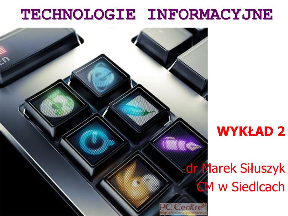 WYKŁAD 2 dr Marek Siłuszyk CM w Siedlcach TECHNOLOGIE INFORMACYJNE