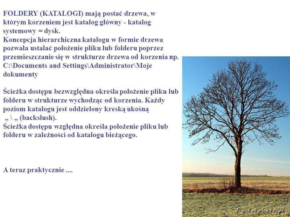 FOLDERY (KATALOGI) mają postać drzewa, w którym korzeniem jest katalog główny - katalog systemowy = dysk. Koncepcja hierarchiczna katalogu w formie dr