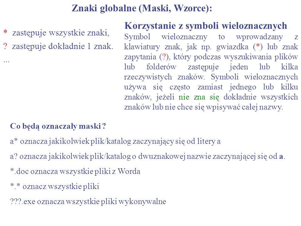 Znaki globalne (Maski, Wzorce): * zastępuje wszystkie znaki, ? zastępuje dokładnie 1 znak.... Co będą oznaczały maski ? a* oznacza jakikolwiek plik/ka