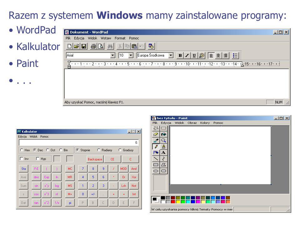 Razem z systemem Windows mamy zainstalowane programy: WordPad Kalkulator Paint...