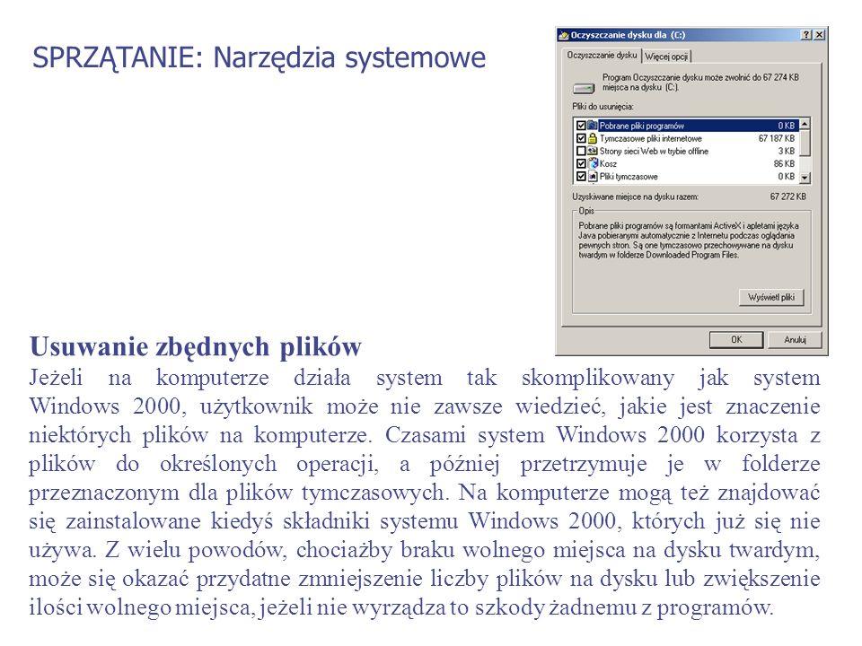 SPRZĄTANIE: Narzędzia systemowe Usuwanie zbędnych plików Jeżeli na komputerze działa system tak skomplikowany jak system Windows 2000, użytkownik może