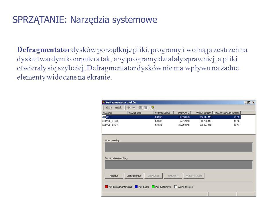 SPRZĄTANIE: Narzędzia systemowe Defragmentator dysków porządkuje pliki, programy i wolną przestrzeń na dysku twardym komputera tak, aby programy dział