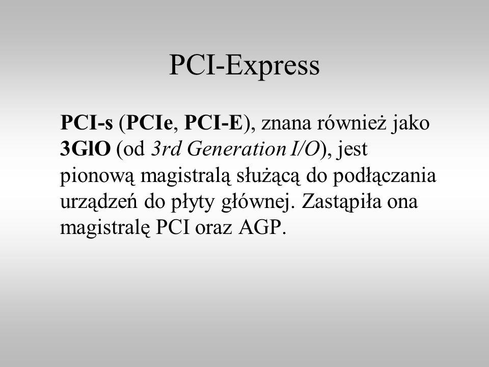 PCI-Express PCI-s (PCIe, PCI-E), znana również jako 3GlO (od 3rd Generation I/O), jest pionową magistralą służącą do podłączania urządzeń do płyty głó