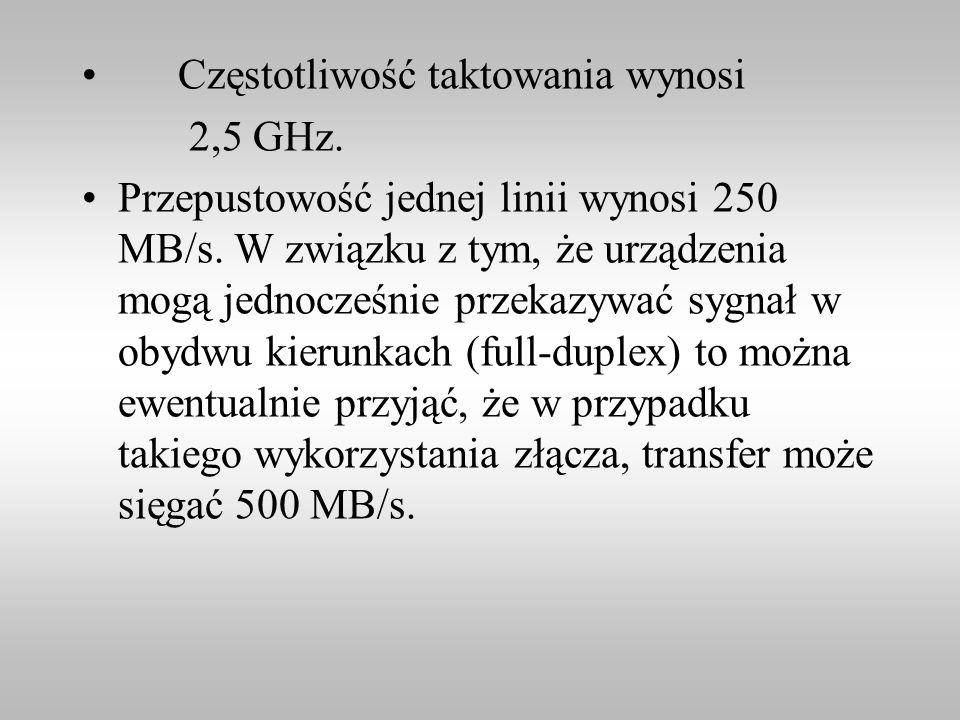 Częstotliwość taktowania wynosi 2,5 GHz. Przepustowość jednej linii wynosi 250 MB/s. W związku z tym, że urządzenia mogą jednocześnie przekazywać sygn