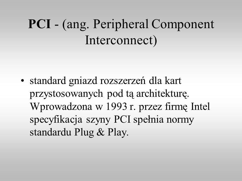 PCI-Express PCI-s (PCIe, PCI-E), znana również jako 3GlO (od 3rd Generation I/O), jest pionową magistralą służącą do podłączania urządzeń do płyty głównej.