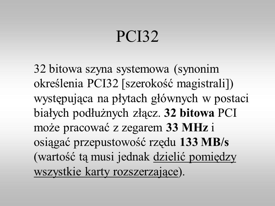PCI32 32 bitowa szyna systemowa (synonim określenia PCI32 [szerokość magistrali]) występująca na płytach głównych w postaci białych podłużnych złącz.