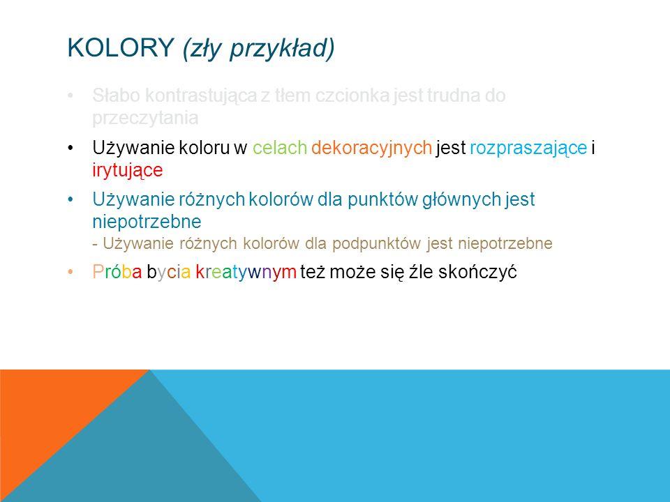 KOLORY (zły przykład) Słabo kontrastująca z tłem czcionka jest trudna do przeczytania Używanie koloru w celach dekoracyjnych jest rozpraszające i iryt