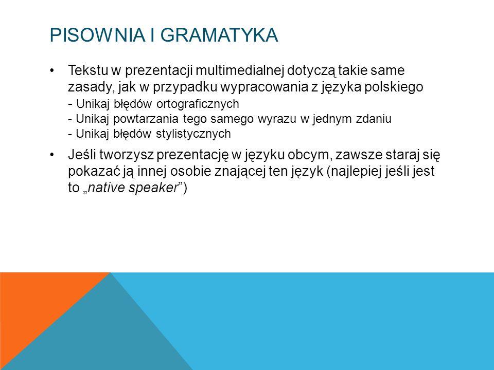 PISOWNIA I GRAMATYKA Tekstu w prezentacji multimedialnej dotyczą takie same zasady, jak w przypadku wypracowania z języka polskiego - Unikaj błędów or