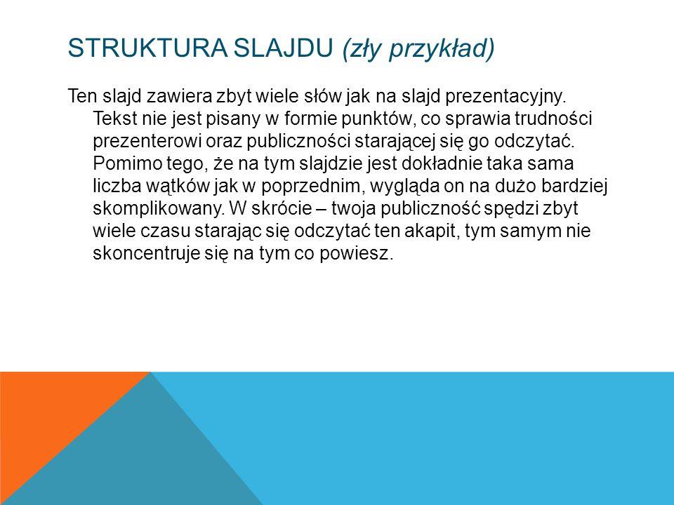 STRUKTURA SLAJDU (zły przykład) Ten slajd zawiera zbyt wiele słów jak na slajd prezentacyjny. Tekst nie jest pisany w formie punktów, co sprawia trudn