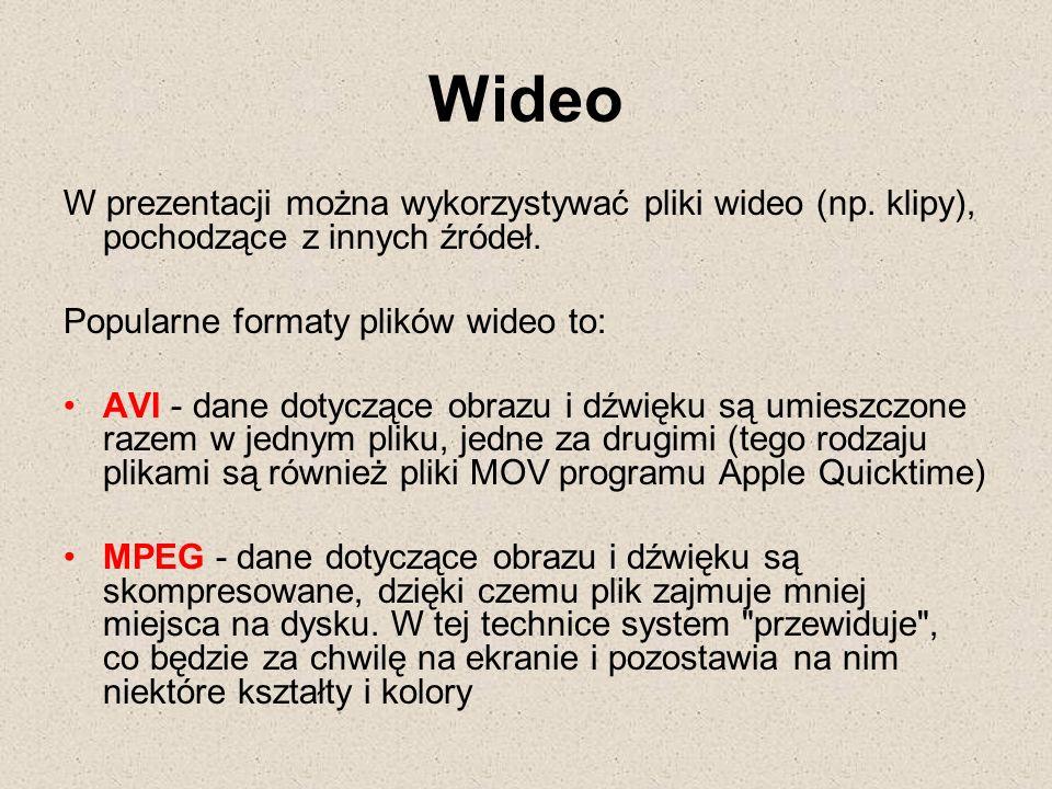 Wideo W prezentacji można wykorzystywać pliki wideo (np. klipy), pochodzące z innych źródeł. Popularne formaty plików wideo to: AVI - dane dotyczące o