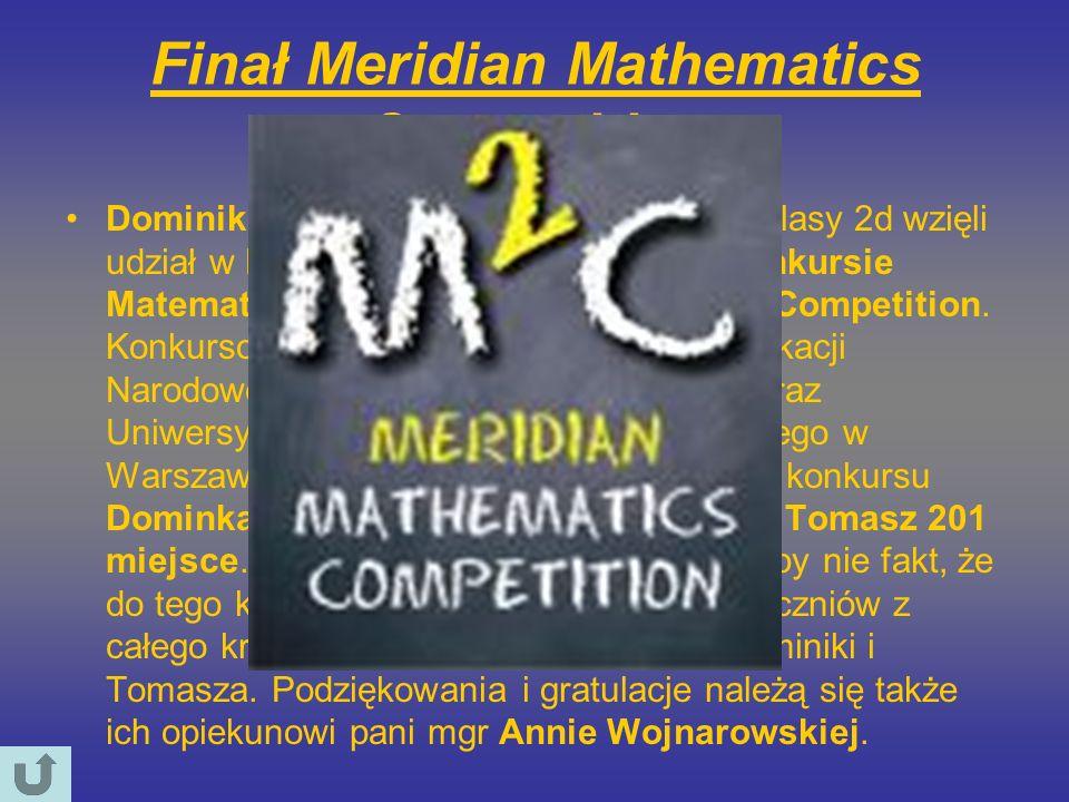 Finał Meridian Mathematics Competition Dominika Dubiel oraz Tomasz Dubiel z klasy 2d wzięli udział w Pierwszym Ogólnokrajowym konkursie Matematycznym