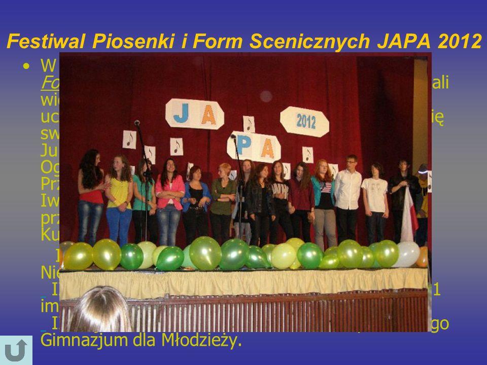 Festiwal Piosenki i Form Scenicznych JAPA 2012 W czwartek 31 maja 2012 roku odbył się Festiwal Form Scenicznych i Piosenki,,JAPA