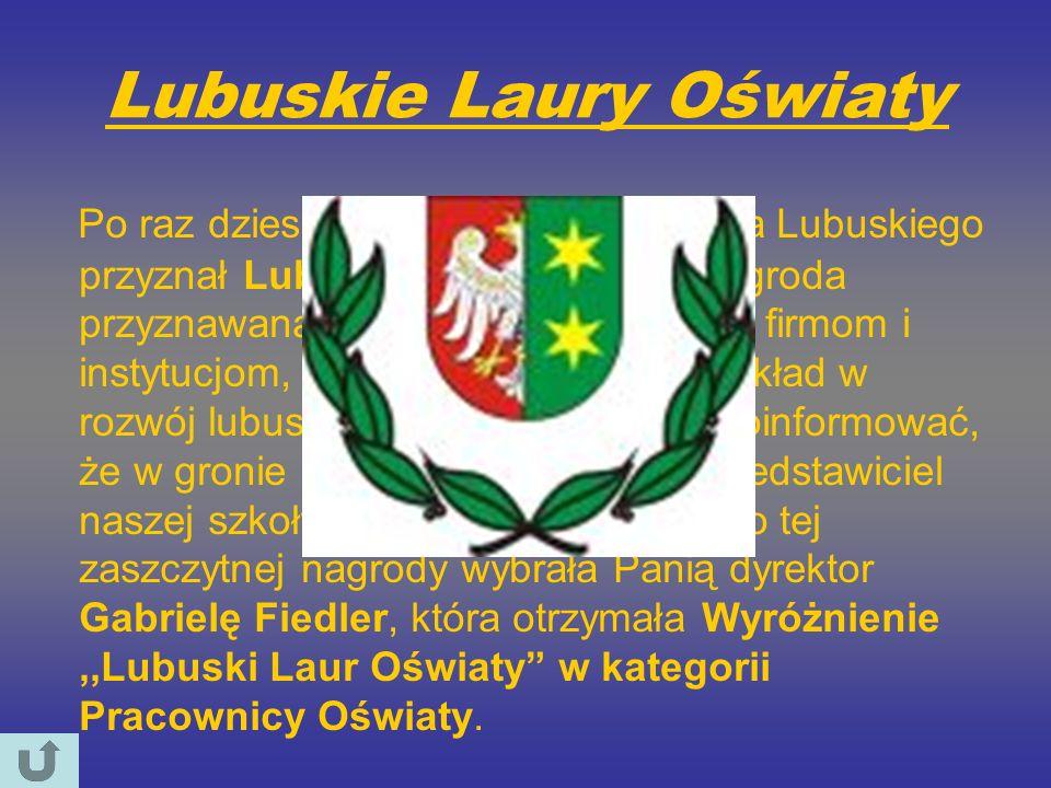 Lubuskie Laury Oświaty Po raz dziesiąty Sejmik Województwa Lubuskiego przyznał Lubuski Laur Oświaty. Nagroda przyznawana jest osobom fizycznym, firmom