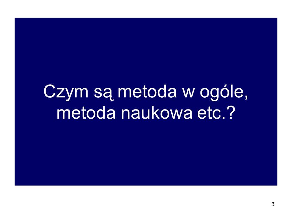 3 Czym są metoda w ogóle, metoda naukowa etc.?