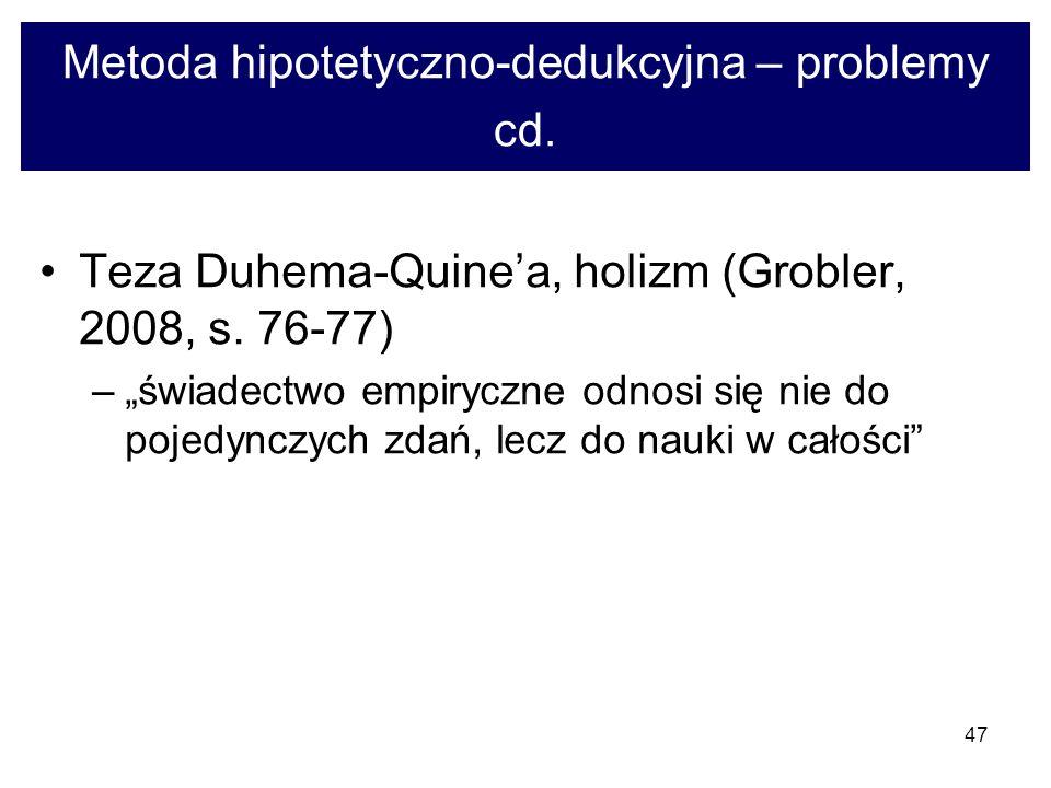 47 Metoda hipotetyczno-dedukcyjna – problemy cd.Teza Duhema-Quinea, holizm (Grobler, 2008, s.
