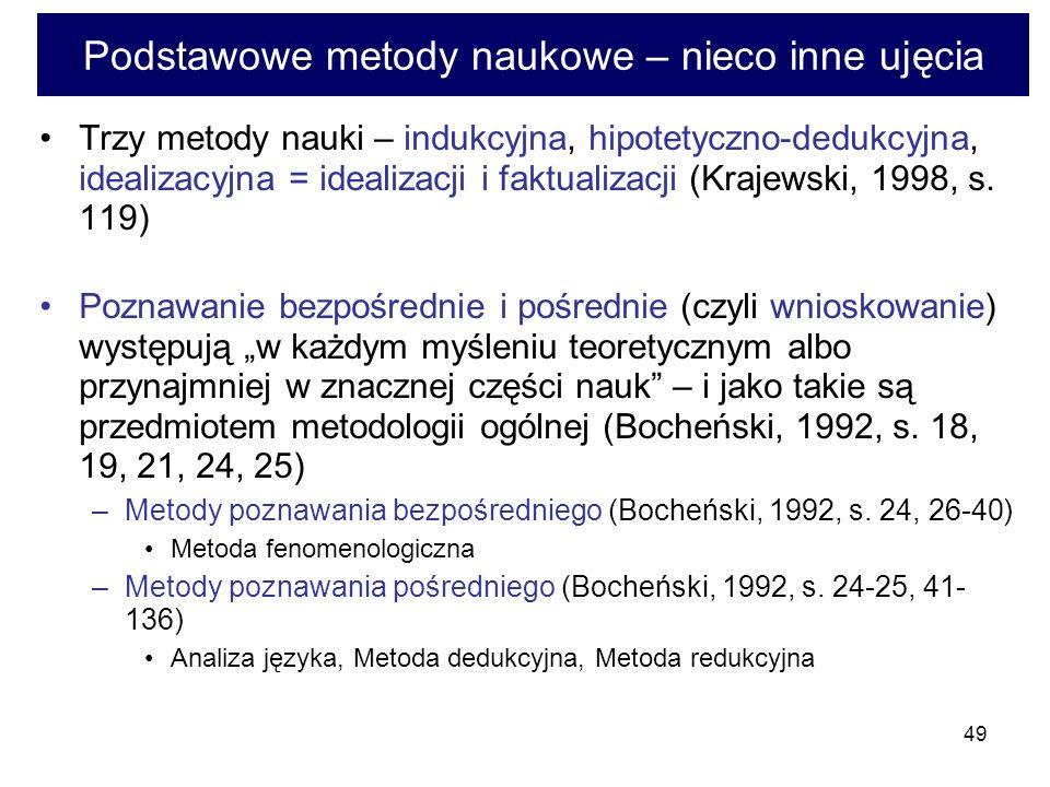 49 Podstawowe metody naukowe – nieco inne ujęcia Trzy metody nauki – indukcyjna, hipotetyczno-dedukcyjna, idealizacyjna = idealizacji i faktualizacji (Krajewski, 1998, s.