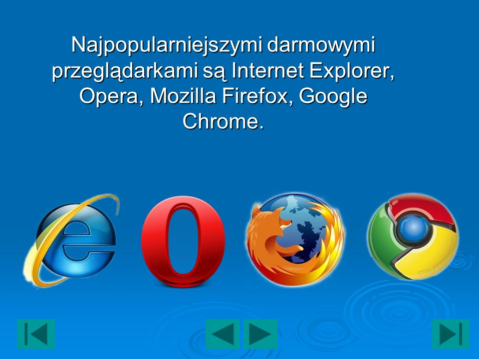 Najpopularniejszymi darmowymi przeglądarkami są Internet Explorer, Opera, Mozilla Firefox, Google Chrome.