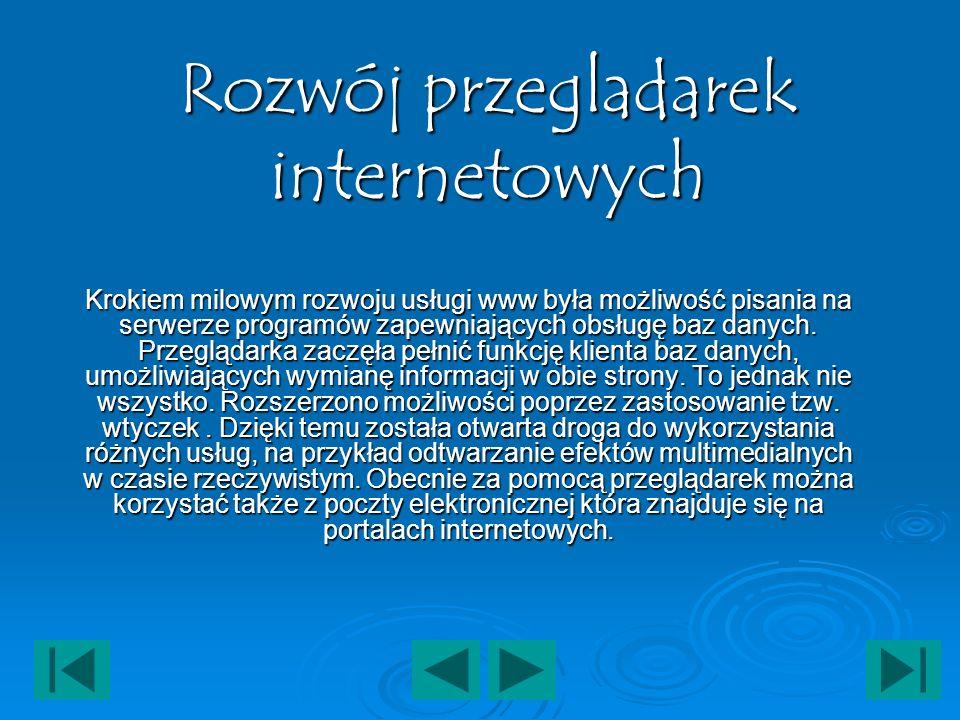 Rozwój przegladarek internetowych Krokiem milowym rozwoju usługi www była możliwość pisania na serwerze programów zapewniających obsługę baz danych. P