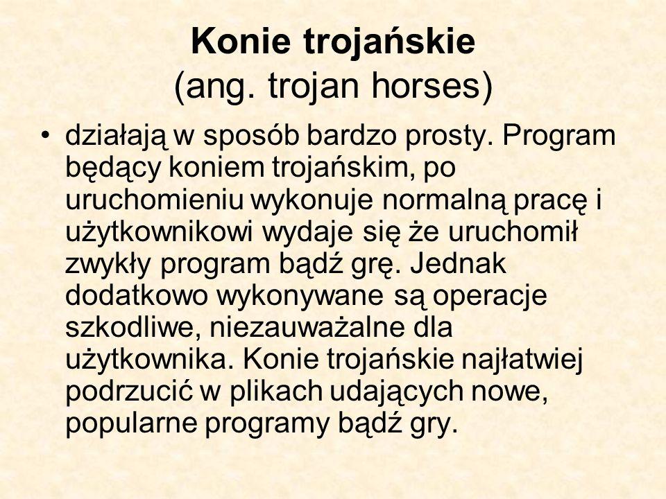 Konie trojańskie (ang. trojan horses) działają w sposób bardzo prosty. Program będący koniem trojańskim, po uruchomieniu wykonuje normalną pracę i uży