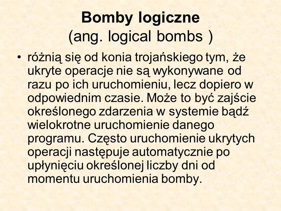 Bomby logiczne (ang. logical bombs ) różnią się od konia trojańskiego tym, że ukryte operacje nie są wykonywane od razu po ich uruchomieniu, lecz dopi