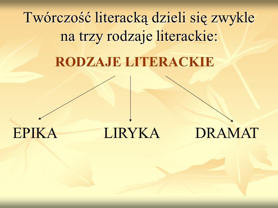 Twórczość literacką dzieli się zwykle na trzy rodzaje literackie: RODZAJE LITERACKIE EPIKA LIRYKA DRAMAT