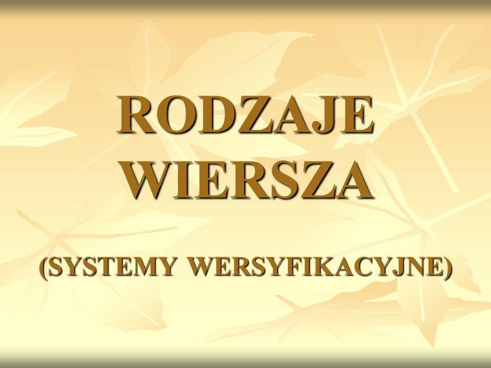 RODZAJE WIERSZA (SYSTEMY WERSYFIKACYJNE)