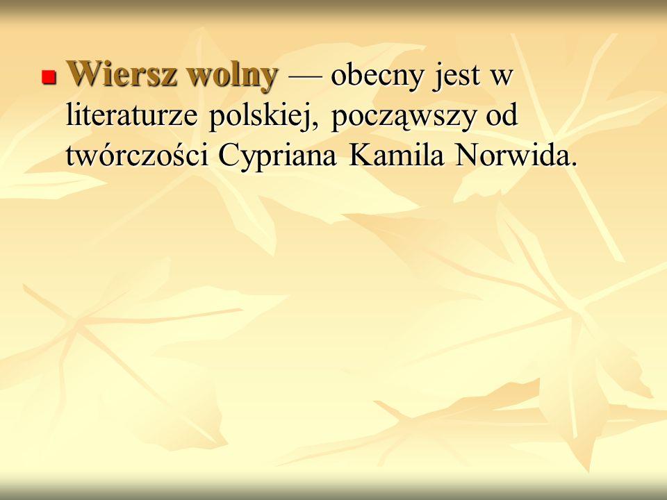 Wiersz wolny obecny jest w literaturze polskiej, począwszy od twórczości Cypriana Kamila Norwida. Wiersz wolny obecny jest w literaturze polskiej, poc