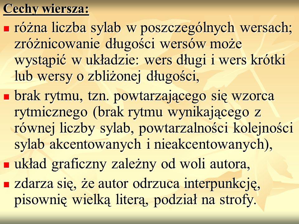 Cechy wiersza: różna liczba sylab w poszczególnych wersach; zróżnicowanie długości wersów może wystąpić w układzie: wers długi i wers krótki lub wersy