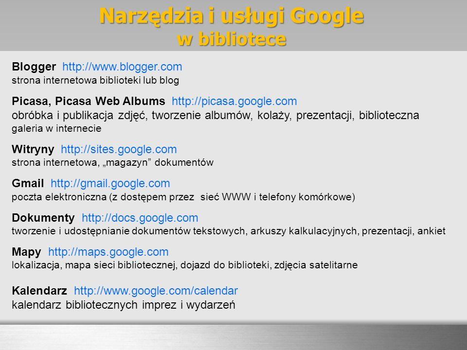Narzędzia i usługi Google w bibliotece Blogger http://www.blogger.com strona internetowa biblioteki lub blog Picasa, Picasa Web Albums http://picasa.g