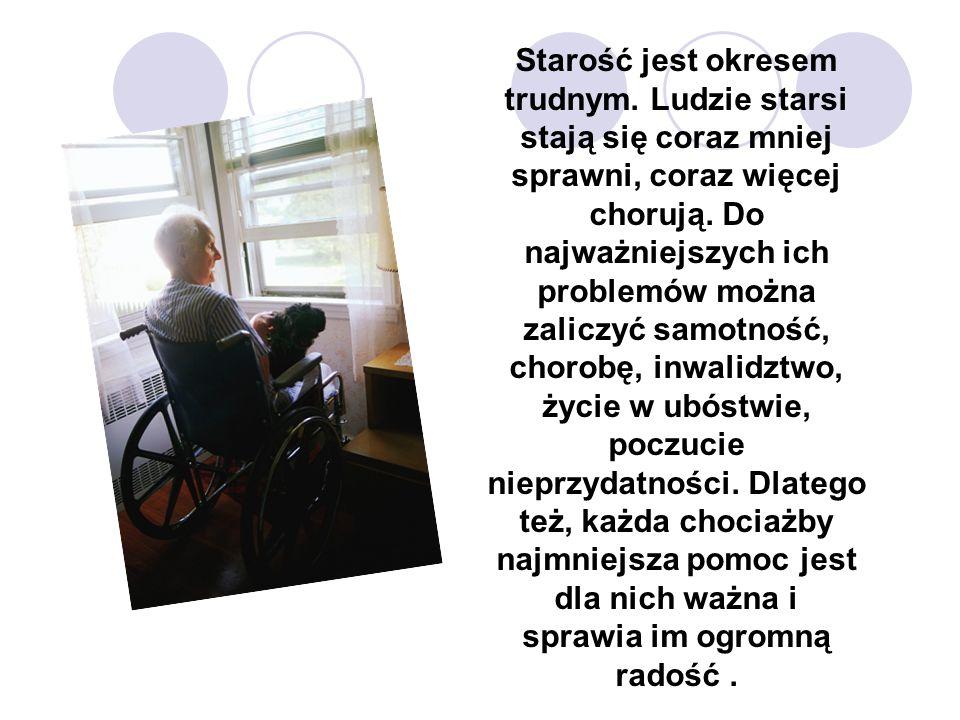Starość jest okresem trudnym. Ludzie starsi stają się coraz mniej sprawni, coraz więcej chorują. Do najważniejszych ich problemów można zaliczyć samot