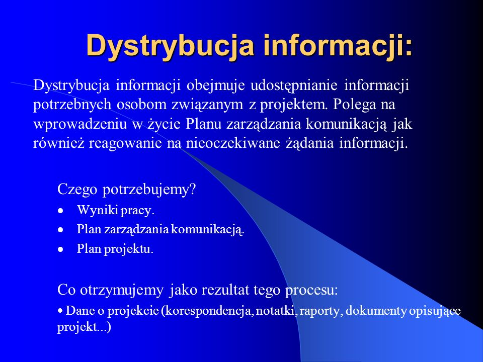 Dystrybucja informacji: Dystrybucja informacji obejmuje udostępnianie informacji potrzebnych osobom związanym z projektem. Polega na wprowadzeniu w ży