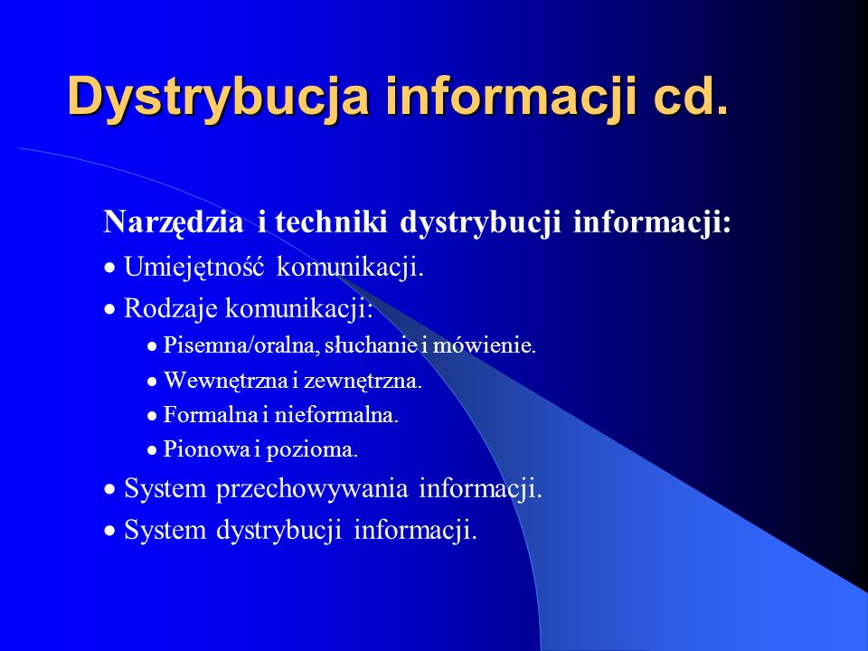 Dystrybucja informacji cd. Narzędzia i techniki dystrybucji informacji: Umiejętność komunikacji. Rodzaje komunikacji: Pisemna/oralna, słuchanie i mówi